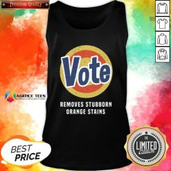Funny Vote Removes Stubborn Orange Stains Tank Top Design By Agencet.com