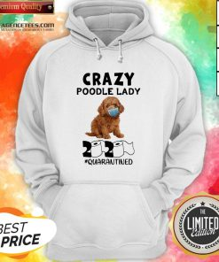 Good Crazy Poodle Lady 2020 #quarantGood Crazy Poodle Lady 2020 #quarantined Hoodieined Hoodie Design By Agencet.com