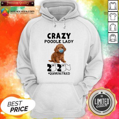 Good Crazy Poodle Lady 2020 #quarantGood Crazy Poodle Lady 2020 #quarantined Hoodieined Hoodie Design By Agencet.com