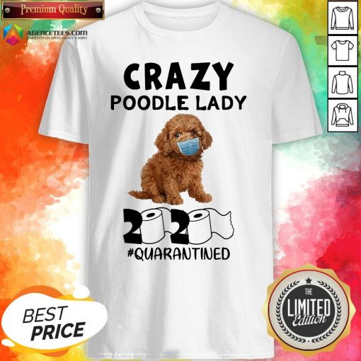 Good Crazy Poodle Lady 2020 #quarantined Shirt Design By Agencet.com
