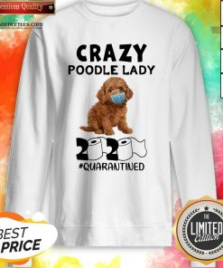 Good Crazy Poodle Lady 2020 #quarantined Sweatshirt Design By Agencet.com