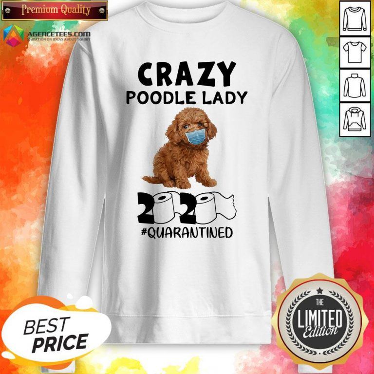 Good Crazy Poodle Lady 2020 #quarantined Sweatshirt Design By Agencet.com