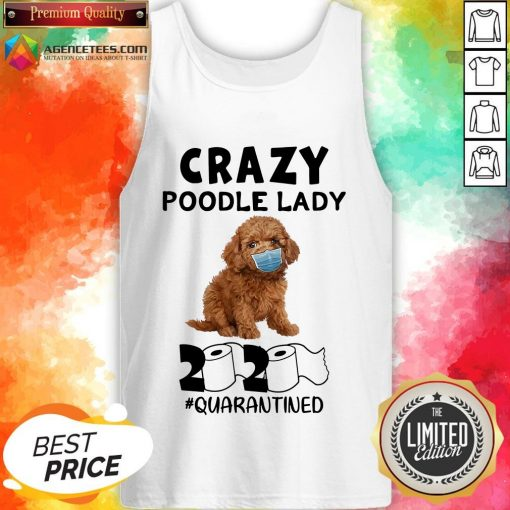 Good Crazy Poodle Lady 2020 #quarantined Tank Top Design By Agencet.com