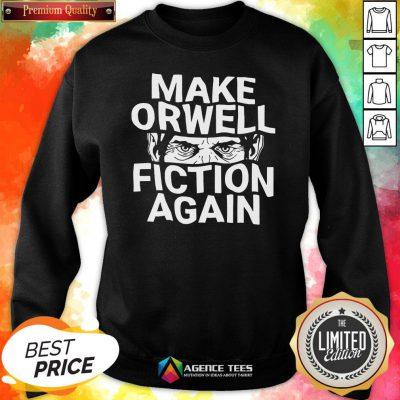 Good Epicdelusion Make Orwell Fiction Again Sweatshirt Design By Agencet.com
