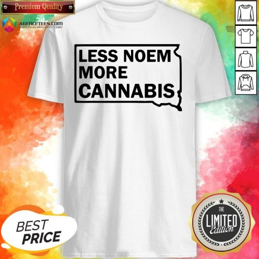 Good Less Noem More Cannabis Quote Shirt Design By Agencet.com