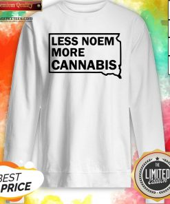 Good Less Noem More Cannabis Quote Sweatshirt Design By Agencet.com