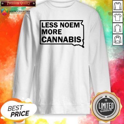 Good Less Noem More Cannabis Quote Sweatshirt Design By Agencet.com