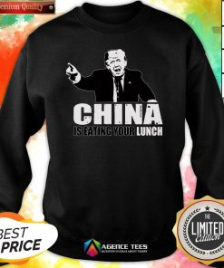 Good Trump China Is Eating Your Lunch Sweatshirt