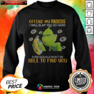 Grinch Offend My Green Bay Packers I Will Slap You So Hard Even Google Won't Be Able To Find You Sweatshirt
