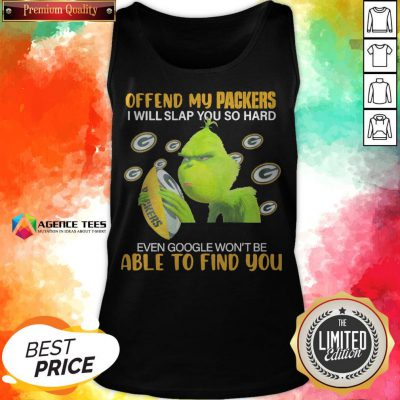 Grinch Offend My Green Bay Packers I Will Slap You So Hard Even Google Won't Be Able To Find You Tank Top