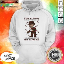 Halloween Freddy Krueger Touch My Coffee I Will Slap You So Hard Even Google Won't Be Able To Find You Hoodie
