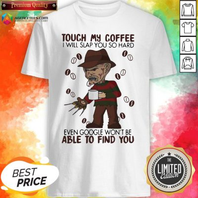 Halloween Freddy Krueger Touch My Coffee I Will Slap You So Hard Even Google Won't Be Able To Find You Shirt