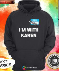 Hello My Name Is Irrelevant I'm With Karen Matching Hoodie