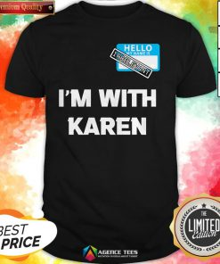 Hello My Name Is Irrelevant I'm With Karen Matching Shirt