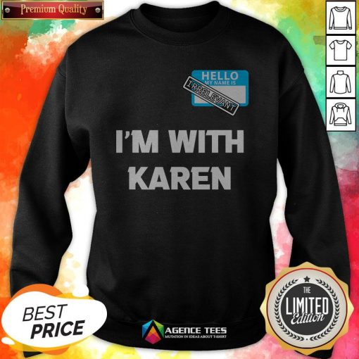 Hello My Name Is Irrelevant I'm With Karen Matching Sweatshirt