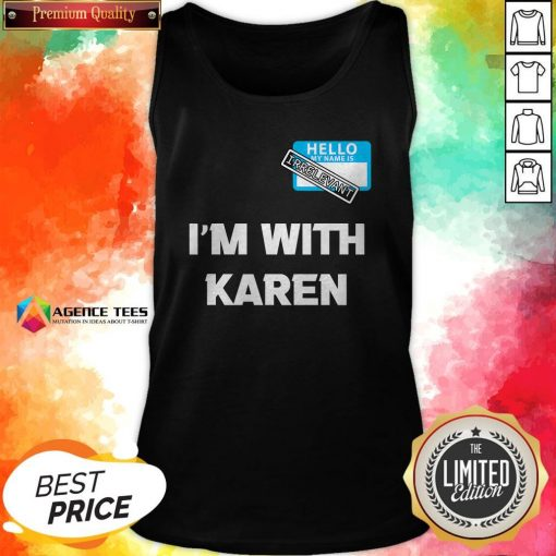 Hello My Name Is Irrelevant I'm With Karen Matching Tank Top