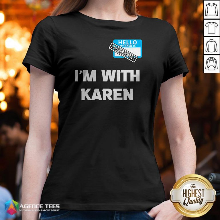 Hello My Name Is Irrelevant I'm With Karen Matching V-neck