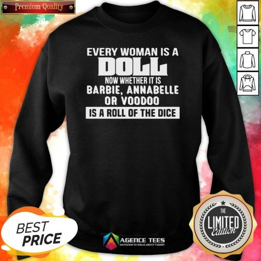 Hot Every Woman Is A Doll Now Whether It Is Barbie Annabelle Or Boodoo Is A Roll Of The Dice Sweatshirt Design By Agencet.com