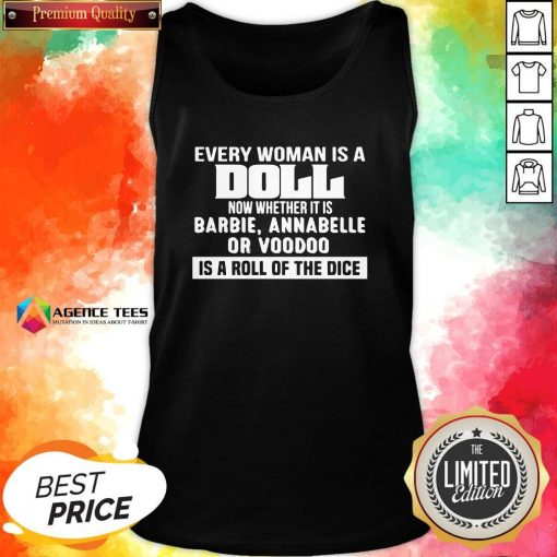 Hot Every Woman Is A Doll Now Whether It Is Barbie Hot Every Woman Is A Doll Now Whether It Is Barbie Annabelle Or Boodoo Is A Roll Of The Dice Tank TopAnnabelle Or Boodoo Is A Roll Of The Dice Tank Top Design By Agencet.com