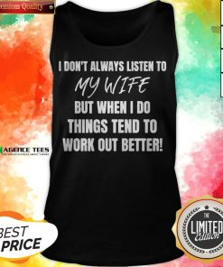 I Don't Always Listen To My Wife But When I Do Things Tend To Work Out Better Tank Top