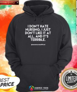 I Don't Hate Nursing I Just Don'T Like It At All And It'T Terrible Hoodie