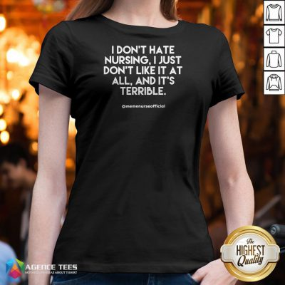 I Don't Hate Nursing I Just Don'T Like It At All And It'T Terrible V-neck