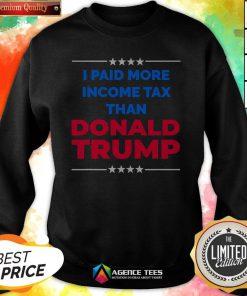 I Paid More Income Tax Than Donald Trump Swaetshirt