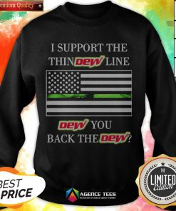 I Support The Thin Dew Line Dew You Back The Dew Sweatshirt