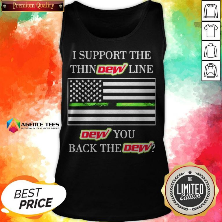 I Support The Thin Dew Line Dew You Back The Dew Tank Top