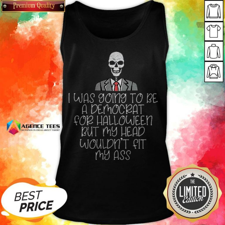 I Was Going To Be A Democrat For Halloween But My Head Wouldn't Fit My ASS Tank Top