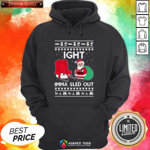 Ight Imma Sled Out Santa Claus Christmas Hoodie