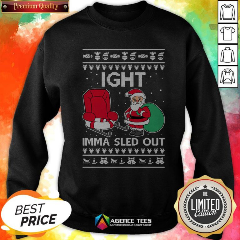 Ight Imma Sled Out Santa Claus Christmas Sweatshirt