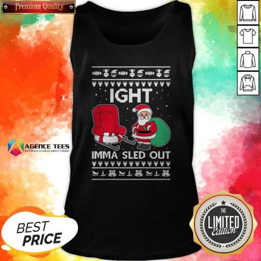 Ight Imma Sled Out Santa Claus Christmas Tank Top