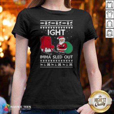 Ight Imma Sled Out Santa Claus Christmas V-neck
