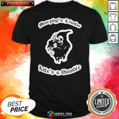 Murphy'S Limbo Life'S A Gamble Shirt