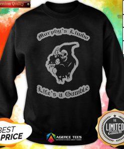 Murphy'S Limbo Life'S A Gamble Sweatshirt
