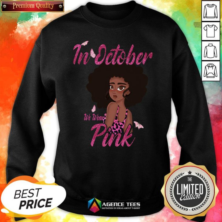 Nice Black Woman In October We Wear Pink Breast Cancer SưeatshirtNice Black Woman In October We Wear Pink Breast Cancer Sưeatshirt Design By Agencet.com