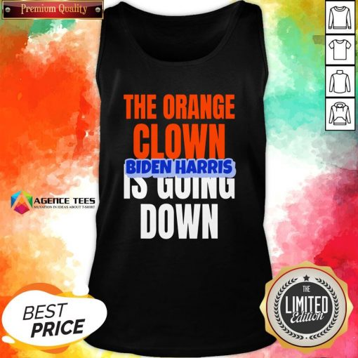 Nice The Orange Clown Is Going Down Biden Harris Tank Top Design By Agencet.com
