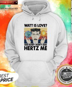 Nice Watt Is Love Baby Don't Hertz Me Hoodie Design By Agencet.com