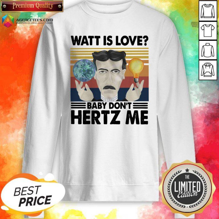 Nice Watt Is Love Baby Don't Hertz Me Sweatshirt Design By Agencet.com