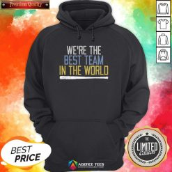 Nice We're The Best Team In The World Hoodie Design By Agencet.com