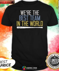 Nice We're The Best Team In The World Shirt Design By Agencet.com