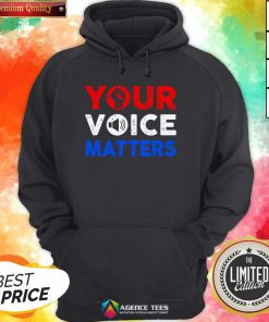 Nice Your Voice Matters Election 2020 Hoodie Design By Agencet.com