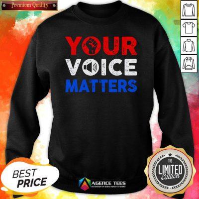 Nice Your Voice Matters Election 2020 Sweatshirt Design By Agencet.com