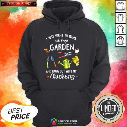 Official I Just Want To Work In My Garden And Hang Out With MyOfficial I Just Want To Work In My Garden And Hang Out With My Chickens Hoodie Chickens Hoodie
