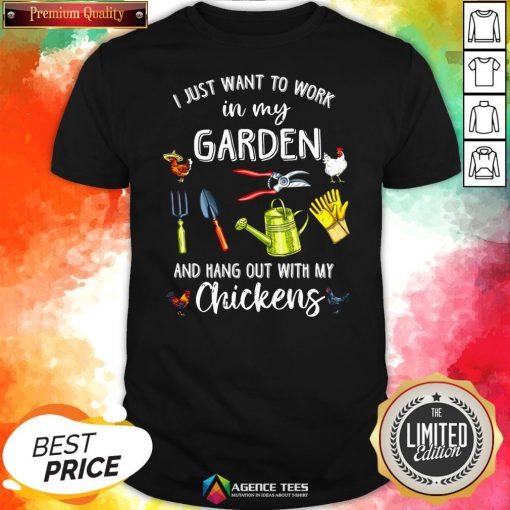 Official I Just Want To Work In My Garden And Hang Out With My Chickens Shirt