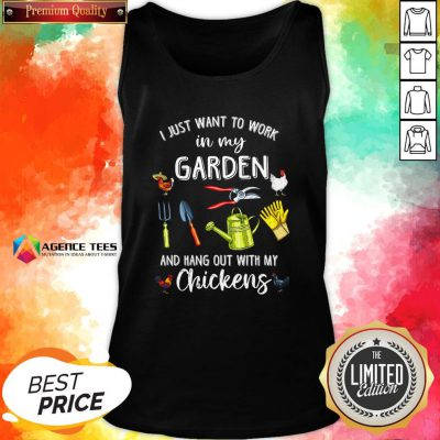 Official I Just Want To Work In My Garden And Hang Out With My Chickens Tank Top