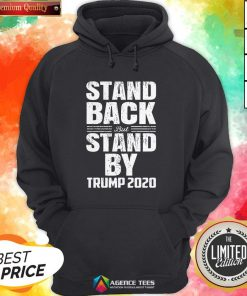 Stand Back But Stand By Trump 2020 Hoodie