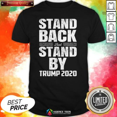 Stand Back But Stand By Trump 2020 Shirt