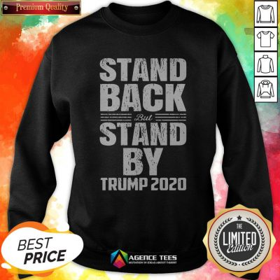 Stand Back But Stand By Trump 2020 Sweatshirt